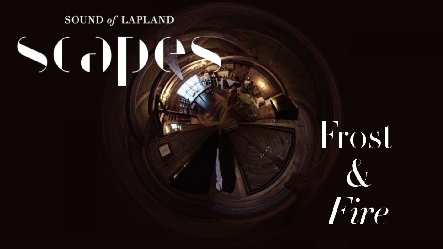 Frost & Fire, a 360 video, from SCAPES by Sound of Lapland