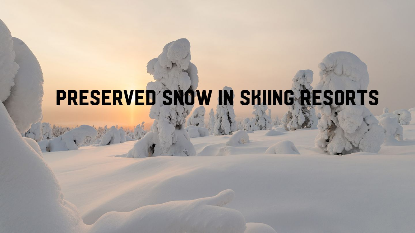 Preserved snow in skiing resorts